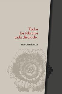 Todos los febreros cada dieciocho | Fer Guitérrez - la Garúa Poesía