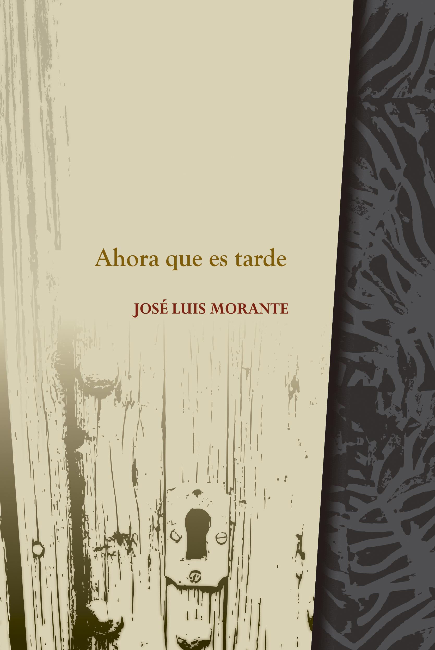 Ahora que es tarde - José Luis Morante | La Garúa Poesía